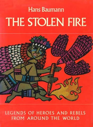 The Stolen Fire: Legends of Heroes and Rebels from Around the World