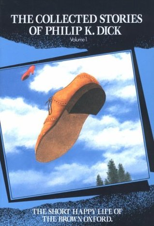 The Collected Stories of Philip K. Dick 1: The Short Happy Life of the Brown Oxford