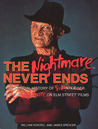 "The Nightmare Never Ends: The Official History of Freddy Krueger and ""The Nightmare on Elm Street"" Films"