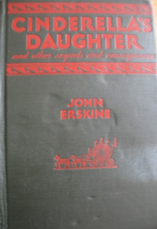 Cinderella's Daughter and Other Sequels and Consequences by John Erskine