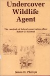 Undercover Wildlife Agent: The Casebook of Federal Conservation Officer Robert O. Halstead