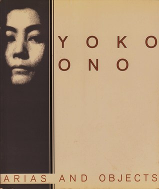 Download online Yoko Ono, Arias, and Objects: Arias and Objects by Barbara Haskell, John G. Hanhardt PDF