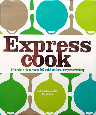 Express cook: after-work ideas - over 700 quick recipes - easy entertaining