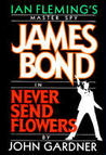 Never Send Flowers (John Gardner's Bond, #13)