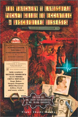 The Thackery T. Lambshead Pocket Guide to Eccentric and Discredited Diseases