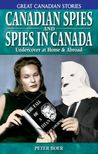 Canadian Spies And Spies in Canada: Undercover at Home & Abroad (Great Canadian Stories)