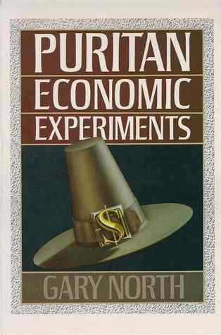 Puritan Economics Experiments by Gary North