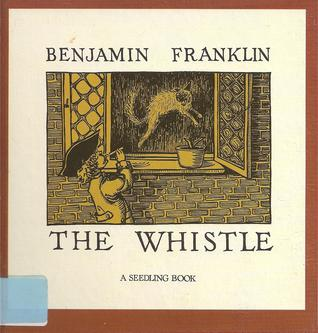 analysis of the whistle by benjamin franklin essay The whistle benjamin franklin's short story, the whistle, is a story of observations that the author makes through the course of his lifetime that lead him and the reader to believe that people don't see recognize the important things in lifein the beginning he tells a story of his childhood when he was seven years old his pockets had been.