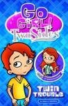 Twin Trouble (Go Girl, Two Sides! Series)