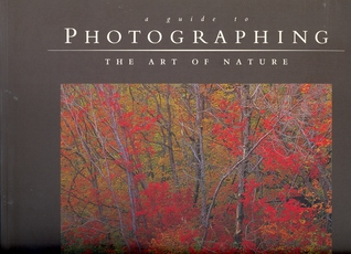 A Guide to Photographing the Art of Nature by Bruce W. Heinemann