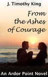 From the Ashes of Courage (Ardor Point, #1)