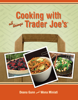 Cooking with All Things Trader Joe's by Deana Gunn