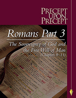 Precept Upon Precept-Romans Part 3: The Sovereignty of God and the Free Will of Man (Chapters 9-11)