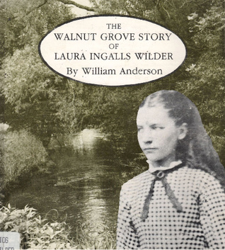 The Walnut Grove Story of Laura Ingalls Wilder by William Anderson