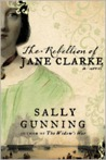 The Rebellion of Jane Clarke by Sally Gunning