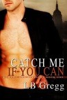 Catch Me If You Can by L.B. Gregg