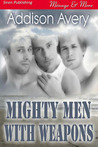 Mighty Men With Weapons (Menage & More, #22)