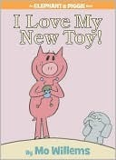 I Love My New Toy! (Elephant & Piggie)