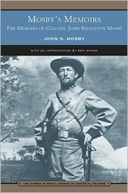 Mosbys Memoirs: The Memoirs of Colonel John Singleton Mosby Barnes Noble Library of Essential Reading