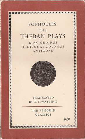 The Theban Plays: King Oedipus, Oedipus at Colonus, Antigone (The Theban Plays #1–3)
