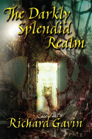 The Darkly Splendid Realm by Richard Gavin