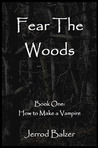 Fear the Woods Book 1:  How To Make a Vampire