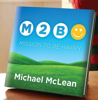 Mission to Be Happy by Michael McLean