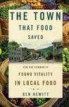 THE TOWN THAT FOOD SAVED: How One Rural Community Found Vitality in Local Food