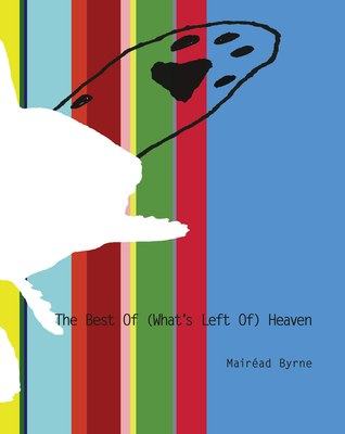 The Best of (What's Left of) Heaven by Mairead Byrne