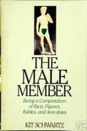 The Male Member: Being A Compendium Of Fact, Figures, Foibles, And Anecdotes About The Loving Organ