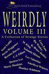 Weirdly: A Collection of Strange Tales, vol. 3
