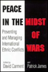 Peace in the Midst of Wars: Preventing and Managing International Ethnic Conflicts