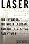 Laser: The Inventor, the Nobel Laureate, and the Thirty-Year Patent War