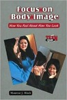 Focus on Body Image: How You Feel about How You Look