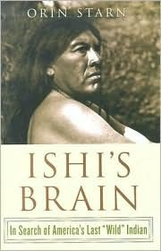 Ishi's Brain: In Search of the Last &quot;Wild&quot; Indian