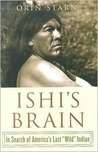 "Ishi's Brain: In Search of the Last ""Wild"" Indian"