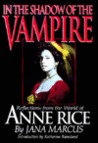 In the Shadow of the Vampire: Reflections from the World of Anne Rice