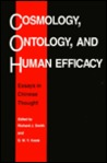 Cosmology, Ontology, and Human Efficacy: Essays on Chinese Thought