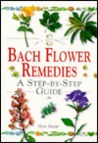 Bach Flower Remedies: A Step-By-Step Guide (In a Nutshell Series)