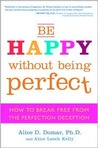 Be Happy Without Being Perfect by Alice D. Domar