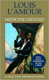 Medicine Ground by Louis L'Amour