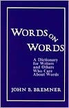 Words on Words: A Dictionary for Writers and Others Who Care about Words