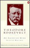 Theodore Roosevelt: An American Mind