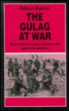 The Gulag at War: Stalin's Forced Labour System in the Light of the Archives
