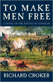 To Make Men Free: A Novel Of The Battle Of Antietam