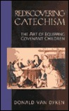 Rediscovering Catechism by Donald Van Dyken