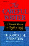 The Careful Writer; A Modern Guide to English Usage by Theodore Menline Bernstein
