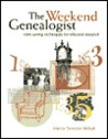 The Weekend Genealogist: Timesaving Techniques for Effective Research