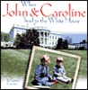 When John and Caroline Lived in the White House: Picture Book
