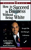 How To Succeed in Business Without Being White by Earl G. Graves